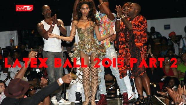 Latex Ball 2015 Pt 2