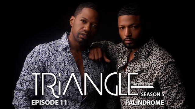 "TRIANGLE Season 5 Episode 11 ""Palindrome"""