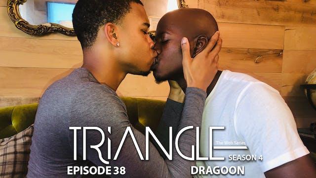 "TRIANGLE Season 4 Episode 38 ""Dragoon"""