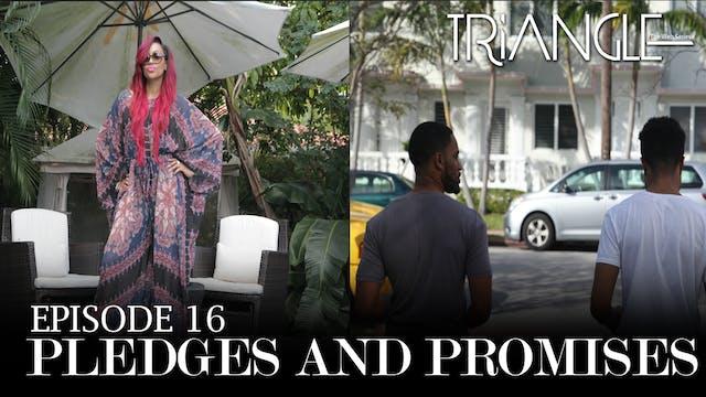 "TRIANGLE Season 2 Episode 16 ""Pledges & Promises"""
