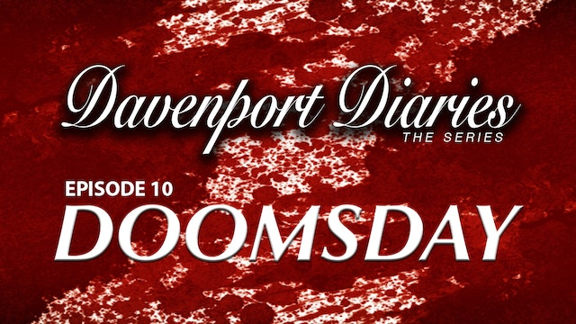 "Davenport Diaries The Series Episode 10 "" Doomsday """