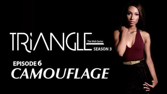 "TRIANGLE Season 3 Episode 6 ""Camouflage"""