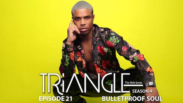 """TRIANGLE Season 4 Episode 21 """"Bulletproof Soul"""""""