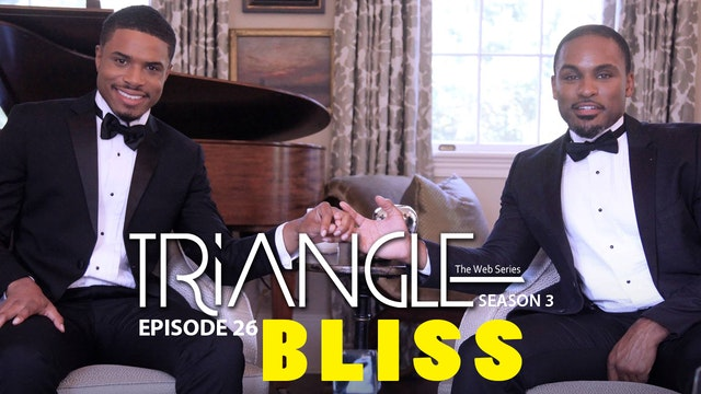 "TRIANGLE Season 3 Episode 26 "" Bliss """