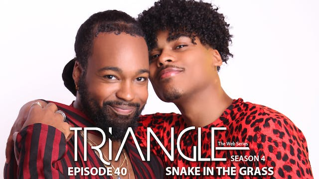 "TRIANGLE Season 4 Episode 40 ""Snake In The Grass"""