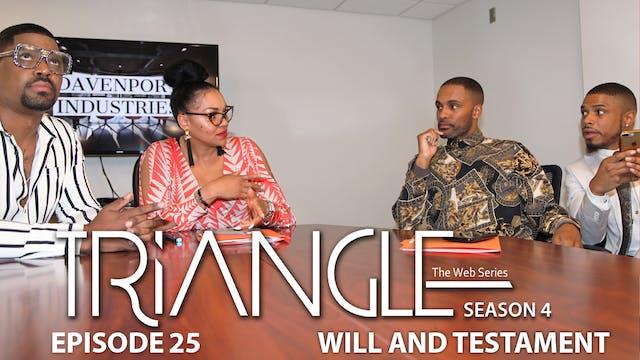 """TRIANGLE Season 4 Episode 25 Will & Testament"""""""