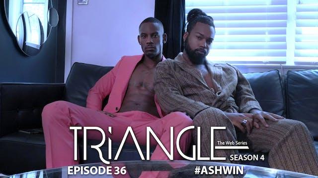 "TRIANGLE Season 4 Episode 36 ""#ASHWIN"""