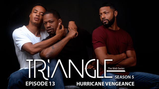 "TRIANGLE Season 5 Episode 13 ""Hurricane Vengeance"""