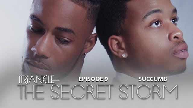 "TRIANGLE  ""The Secret Storm ""  Ep 9  ""Succumb """