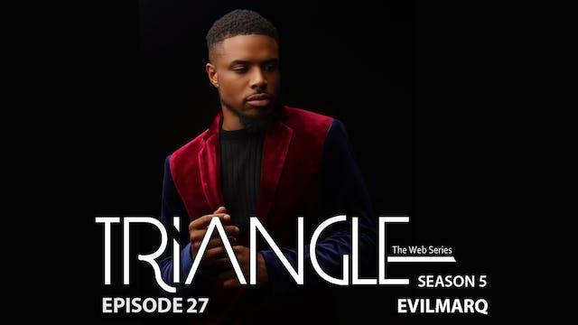 """TRIANGLE Season 5 Episode 27 """"Evil Marq"""""""