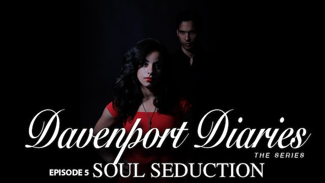 "Davenport Diaries The Series Episode 5 ""Soul Seduction"""