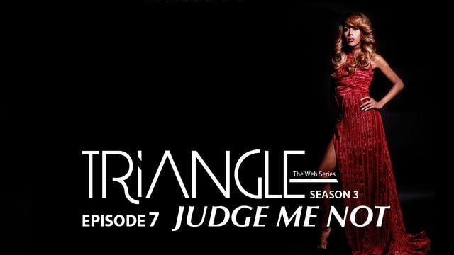 "TRIANGLE Season 3 Episode 7 ""Judge Me Not"""