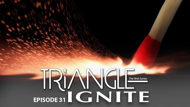 "TRIANGLE Season 3 Episode 31 "" Ignite "" Bonus Ep."