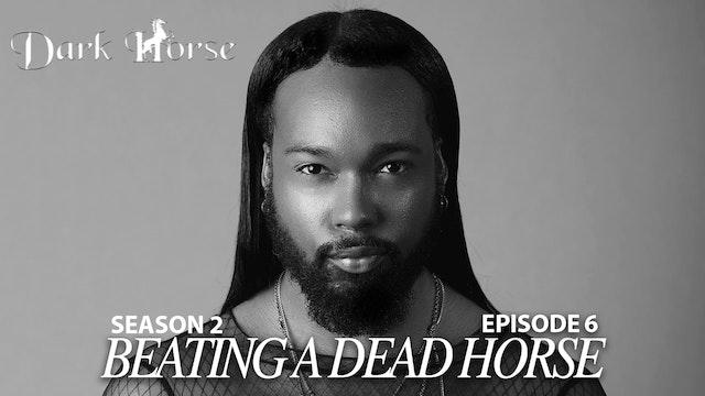 """Dark Horse Season 2 Episode 6 """"Beating A Dead Horse """""""