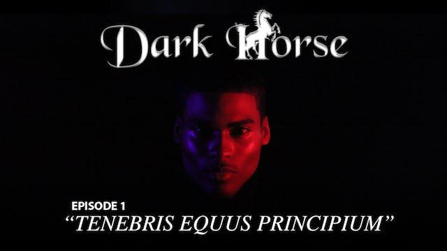 """Dark Horse Episode 1 """"Tenebris Equus Principium"""""""