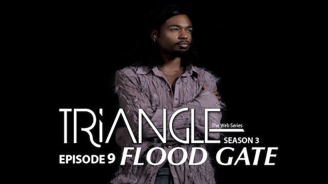 "TRIANGLE Season 3 Episode 9 "" Flood Gate"""