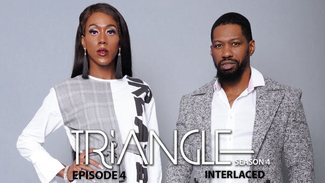"TRIANGLE Season 4 Episode 4 "" Interlaced """