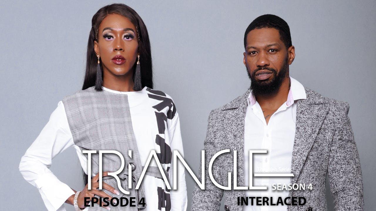 "TRIANGLE Season 4 Episode 4 "" Interlaced """