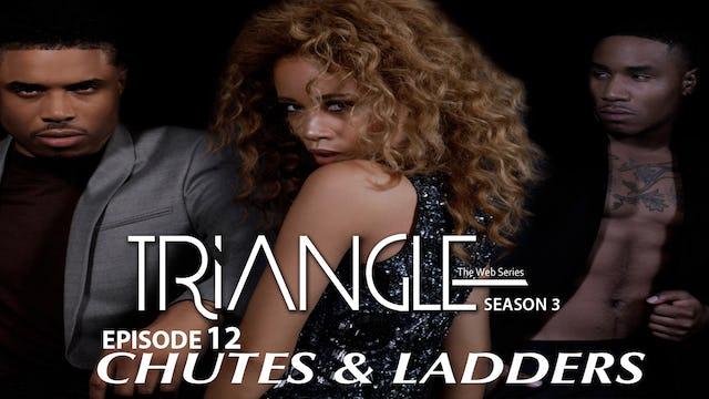 "TRIANGLE Season 3 Episode 12 ""Chutes & Ladders"""