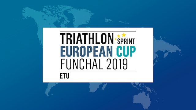 WATCH AGAIN 2019 Funchal ETU Sprint Triathlon European Cup