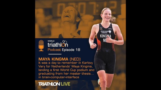 World Triathlon Podcast Ep.18 Maya Ki...