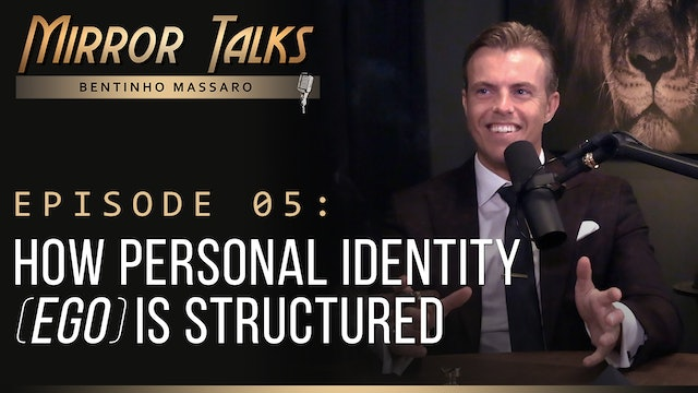 Mirror Talks #05 • How Personal Identity (Ego) is Structured
