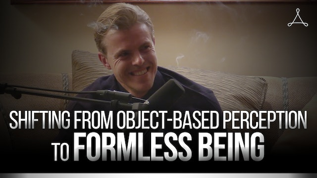 Shifting From Object-based Perception to Formless Being