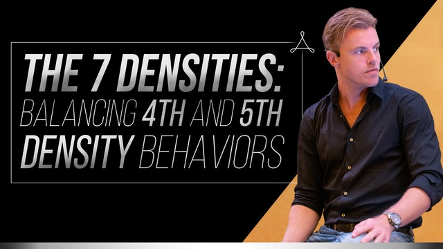 The 7 Densities: Balancing 4th and 5th Density Behaviors