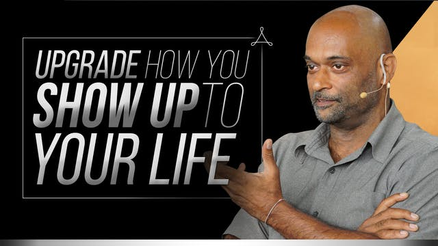 Upgrade How You Show Up to Your Life