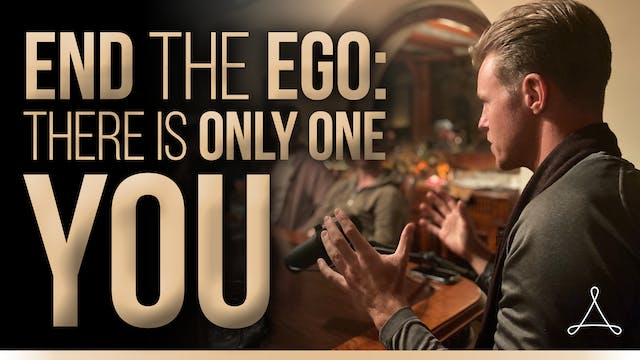 End the Ego: There is Only One You