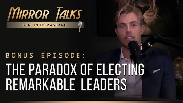Mirror Talks BONUS • The Paradox of Electing Remarkable Leaders