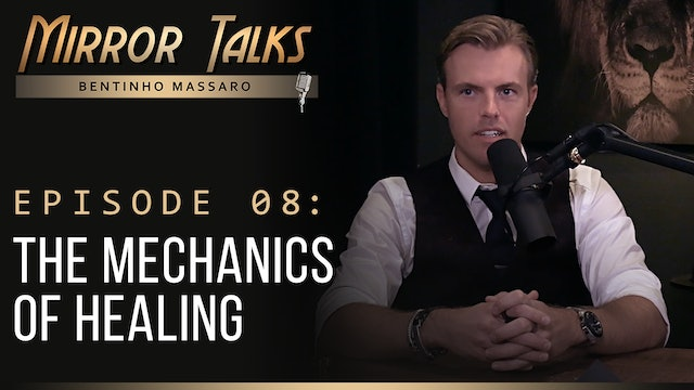 Mirror Talks #08 • The Mechanics Of Healing