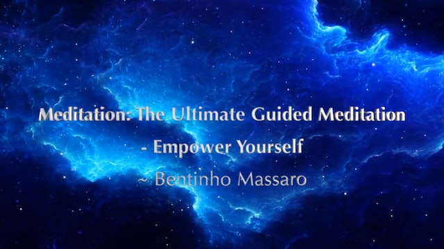 Meditation - The Ultimate Guided Meditation - Empower Yourself