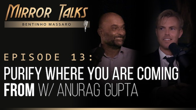 Mirror Talks #13 • Purify Where You Are Coming FROM w/ Anurag Gupta