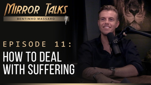 Mirror Talks #11 • How to Deal with Suffering