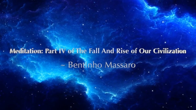 Meditation - Part IV of The Fall And Rise of Our Civilization