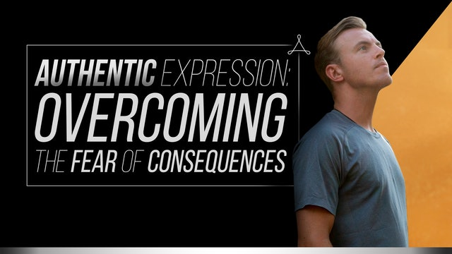 Authentic Expression: Overcoming the Fear of Consequences