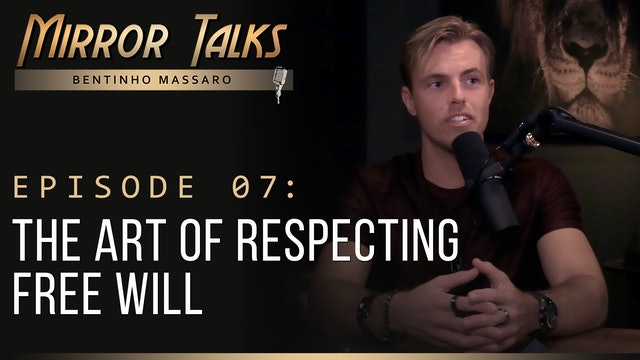Mirror Talks #07 • The Art of Respecting Free Will