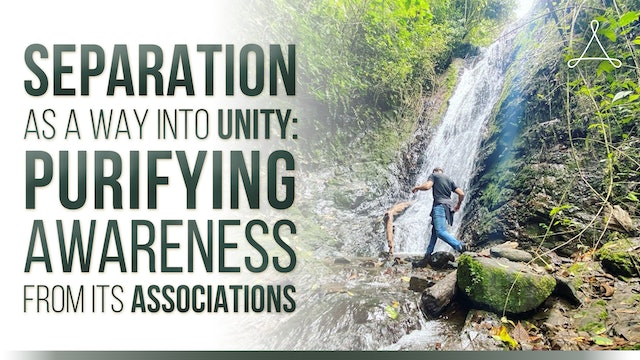 Separation as a Way into Unity: Purifying Awareness from Its Associations.