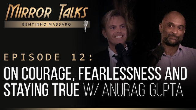 Mirror Talks #12 • On Courage, Fearlessness and Staying True w/ Anurag Gupta