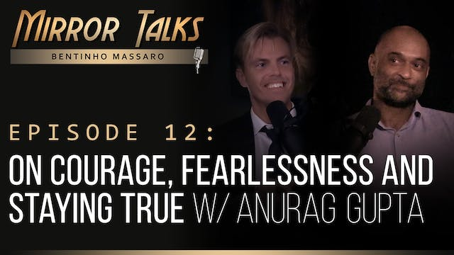 Mirror Talks #12 • On Courage, Fearle...