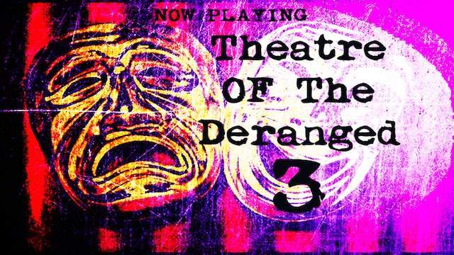 Theatre of the Deranged 3