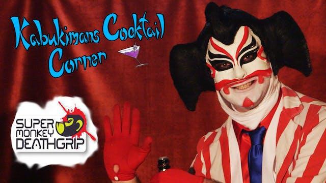 Kabukiman's Cocktail Corner: Episode 2