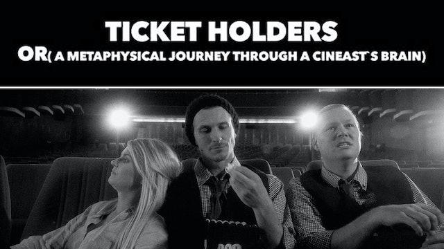 TICKET HOLDERS -or- A Metaphysical Journey Through a Cineast's Brain