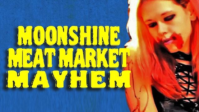 Moonshine Meat market Mayhem