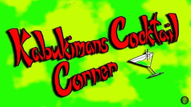 Kabukiman's Cocktail Corner: Episode10