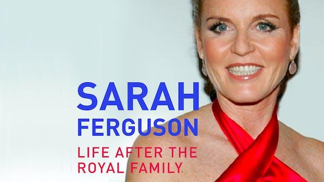 Sarah Ferguson: Life After the Royal ...