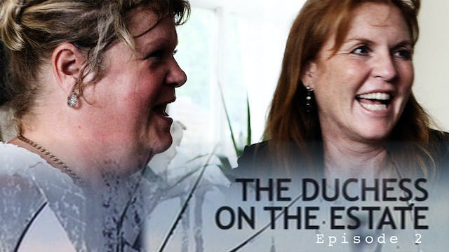 The Duchess on the Estate: Episode 2