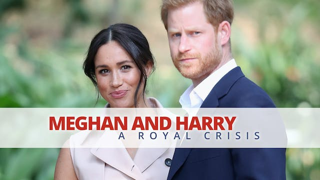 Meghan and Harry: A Royal Crisis