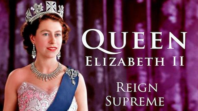 Queen Elizabeth II : Reign Supreme